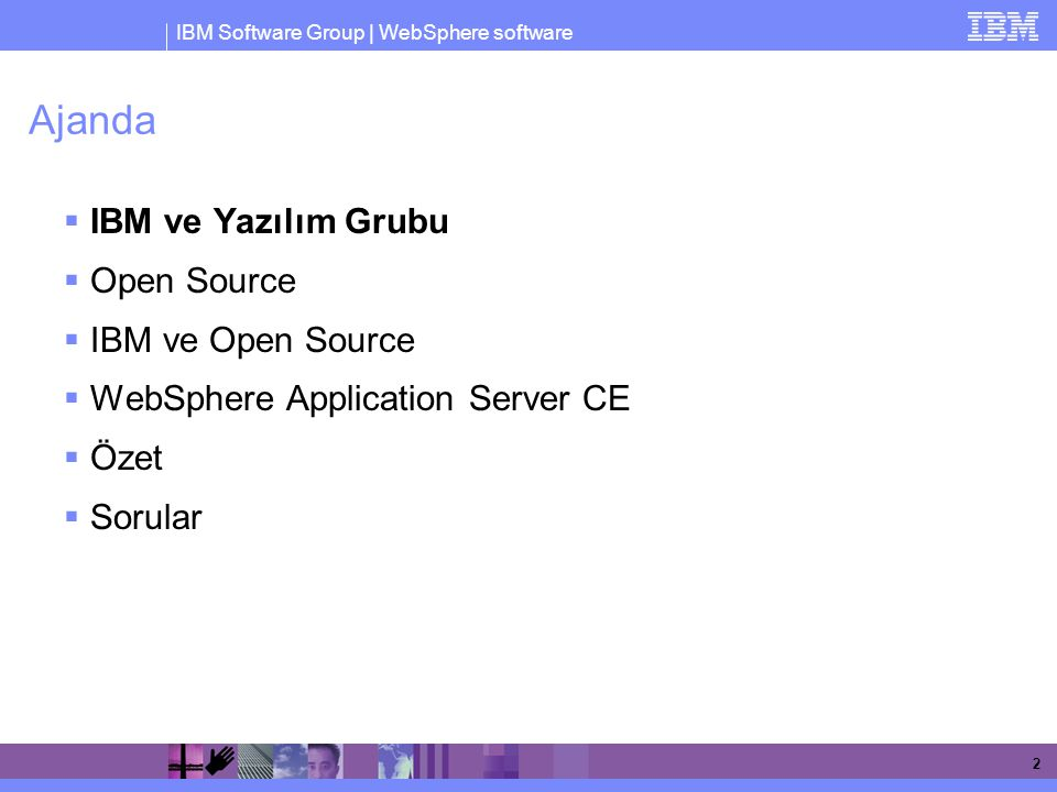 IBM Software Group | WebSphere software 2 Ajanda  IBM ve Yazılım Grubu  Open Source  IBM ve Open Source  WebSphere Application Server CE  Özet 