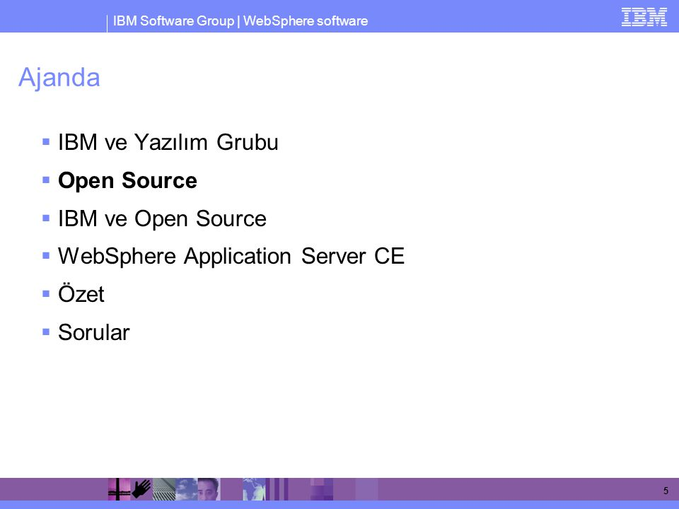 IBM Software Group | WebSphere software 5 Ajanda  IBM ve Yazılım Grubu  Open Source  IBM ve Open Source  WebSphere Application Server CE  Özet 