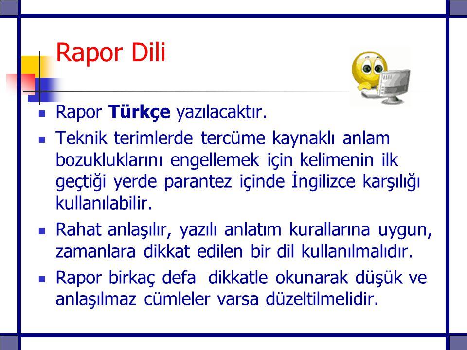 Rapor Dili Rapor Türkçe yazılacaktır. Teknik terimlerde tercüme kaynaklı anlam bozukluklarını engellemek için kelimenin ilk geçtiği yerde parantez içi