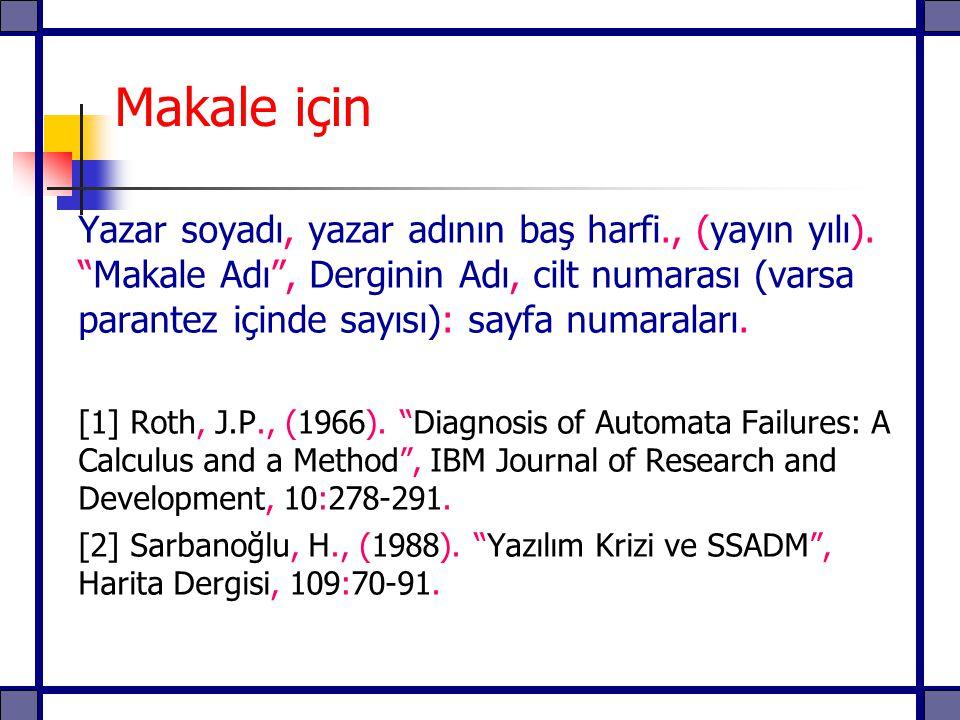 """Makale için Yazar soyadı, yazar adının baş harfi., (yayın yılı). """"Makale Adı"""", Derginin Adı, cilt numarası (varsa parantez içinde sayısı): sayfa numar"""