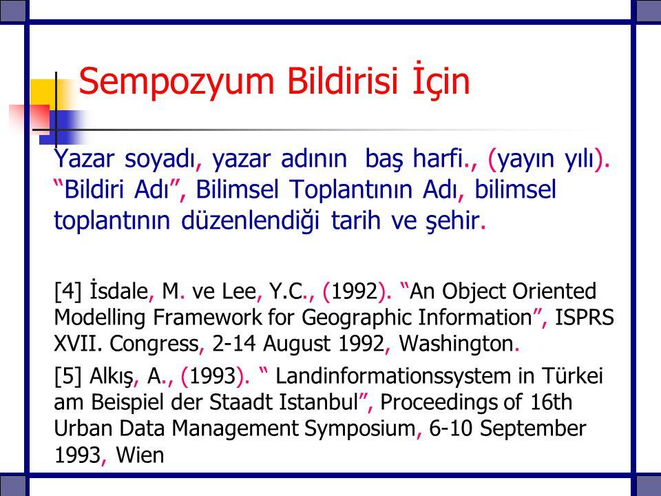"""Sempozyum Bildirisi İçin Yazar soyadı, yazar adının baş harfi., (yayın yılı). """"Bildiri Adı"""", Bilimsel Toplantının Adı, bilimsel toplantının düzenlendi"""