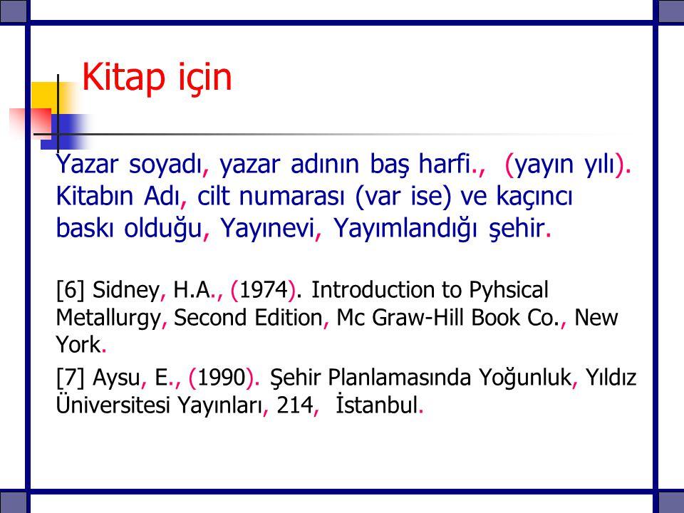 Kitap için Yazar soyadı, yazar adının baş harfi., (yayın yılı). Kitabın Adı, cilt numarası (var ise) ve kaçıncı baskı olduğu, Yayınevi, Yayımlandığı ş