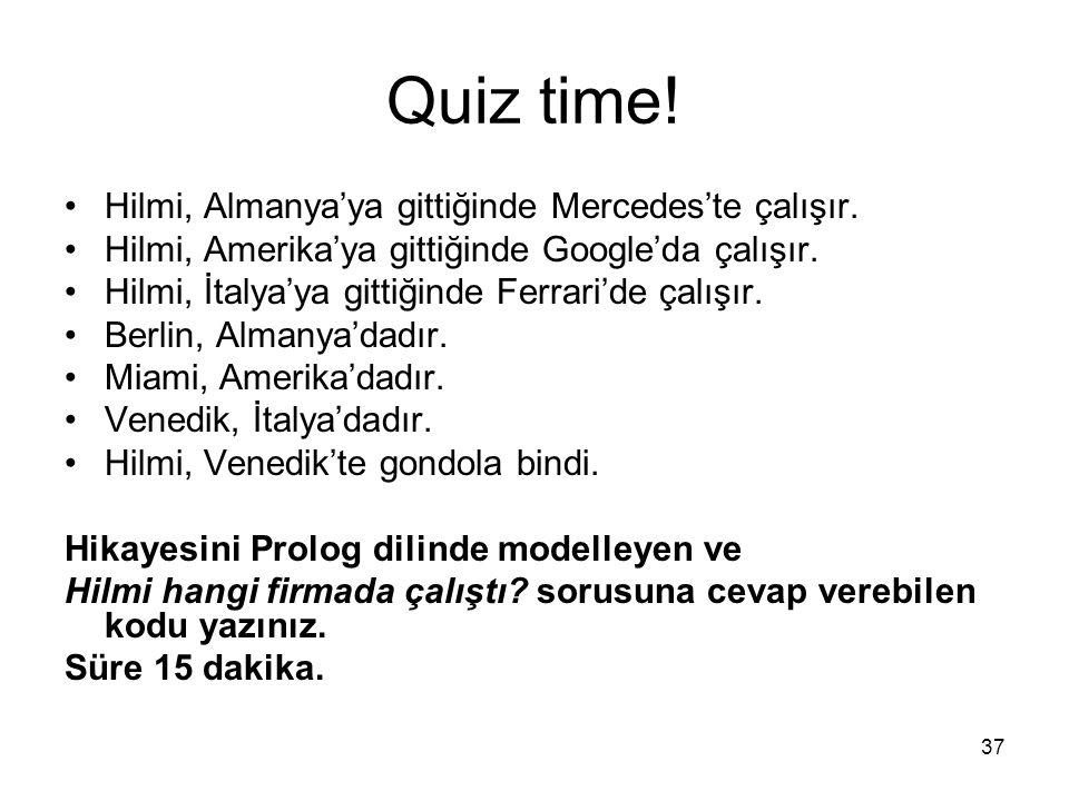 37 Quiz time! Hilmi, Almanya'ya gittiğinde Mercedes'te çalışır. Hilmi, Amerika'ya gittiğinde Google'da çalışır. Hilmi, İtalya'ya gittiğinde Ferrari'de