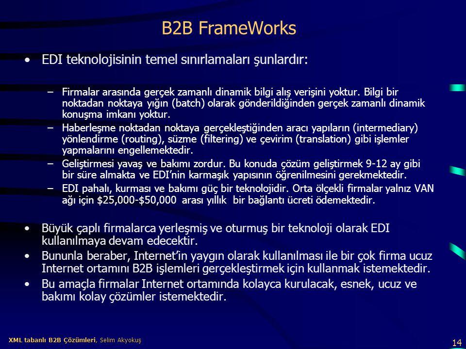 14 XML tabanlı B2B Çözümleri, Selim Akyokuş XML tabanlı B2B Çözümleri, Selim Akyokuş B2B FrameWorks EDI teknolojisinin temel sınırlamaları şunlardır: