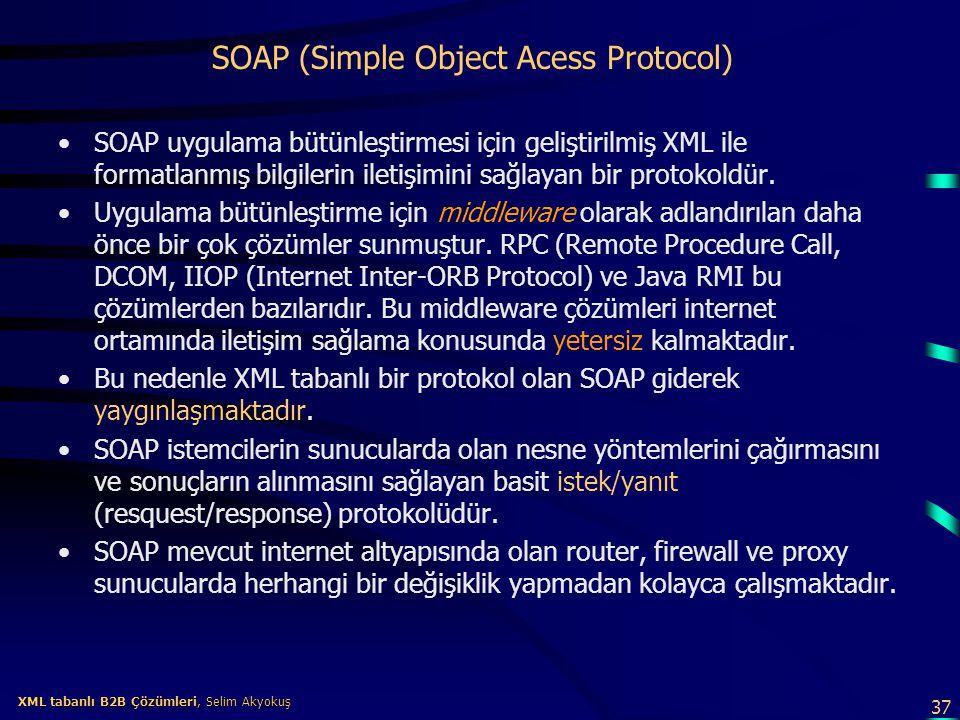 37 XML tabanlı B2B Çözümleri, Selim Akyokuş XML tabanlı B2B Çözümleri, Selim Akyokuş SOAP (Simple Object Acess Protocol) SOAP uygulama bütünleştirmesi