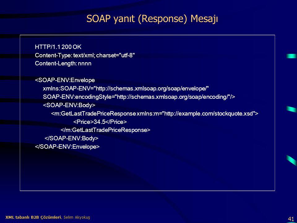 41 XML tabanlı B2B Çözümleri, Selim Akyokuş XML tabanlı B2B Çözümleri, Selim Akyokuş SOAP yanıt (Response) Mesajı HTTP/1.1 200 OK Content-Type: text/x