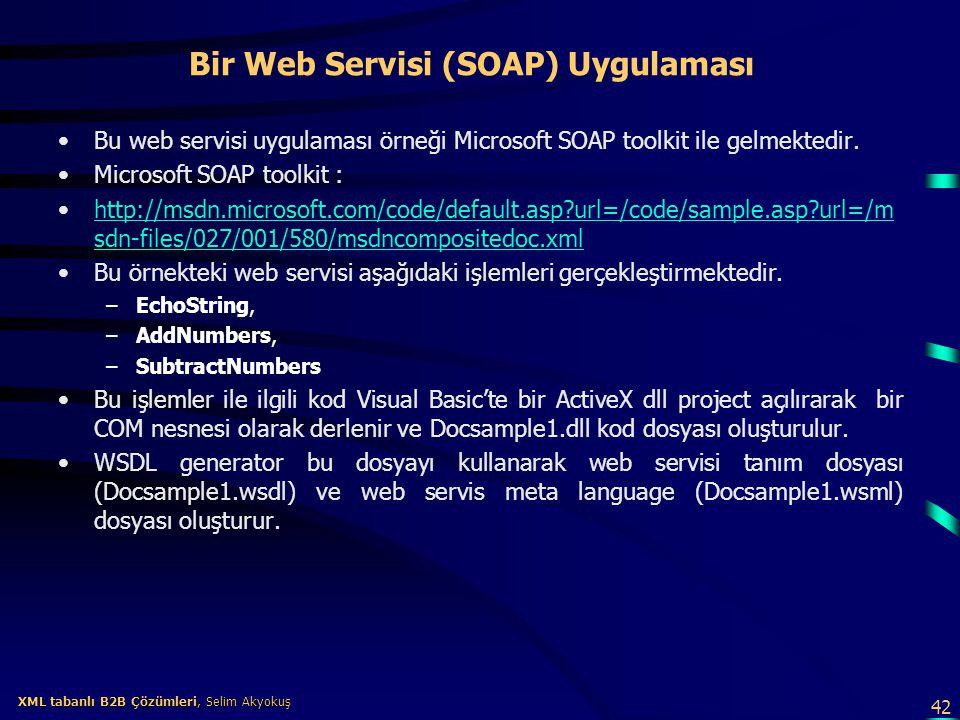 42 XML tabanlı B2B Çözümleri, Selim Akyokuş XML tabanlı B2B Çözümleri, Selim Akyokuş Bir Web Servisi (SOAP) Uygulaması Bu web servisi uygulaması örneğ