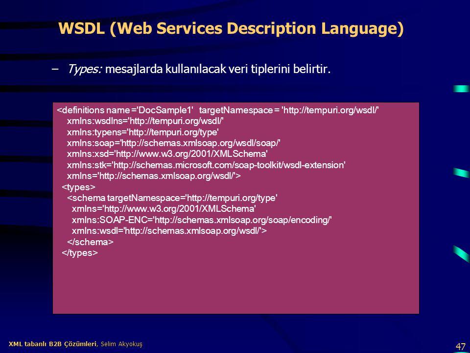 47 XML tabanlı B2B Çözümleri, Selim Akyokuş XML tabanlı B2B Çözümleri, Selim Akyokuş WSDL (Web Services Description Language) –Types: mesajlarda kulla