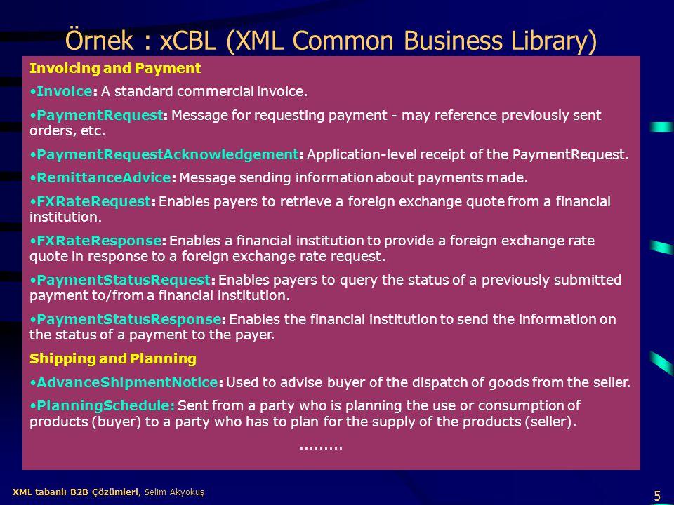 5 XML tabanlı B2B Çözümleri, Selim Akyokuş XML tabanlı B2B Çözümleri, Selim Akyokuş Örnek : xCBL (XML Common Business Library) Invoicing and Payment I