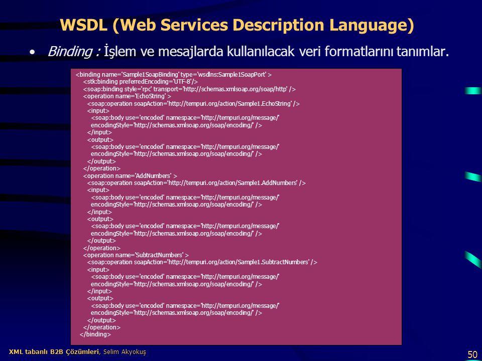 50 XML tabanlı B2B Çözümleri, Selim Akyokuş XML tabanlı B2B Çözümleri, Selim Akyokuş WSDL (Web Services Description Language) Binding : İşlem ve mesaj