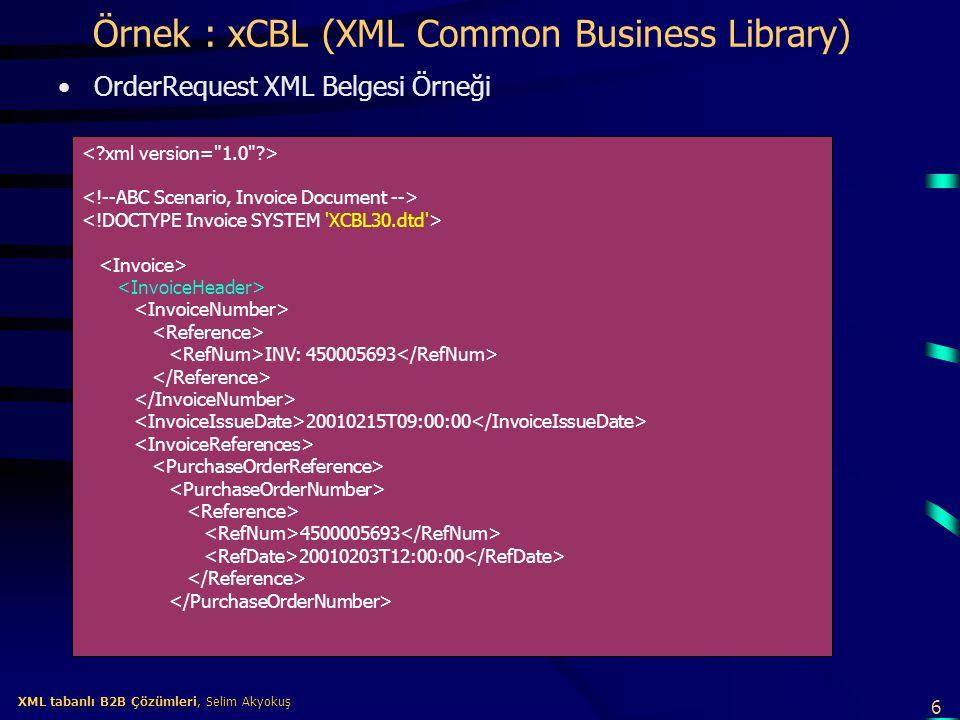 6 XML tabanlı B2B Çözümleri, Selim Akyokuş XML tabanlı B2B Çözümleri, Selim Akyokuş Örnek : xCBL (XML Common Business Library) OrderRequest XML Belges