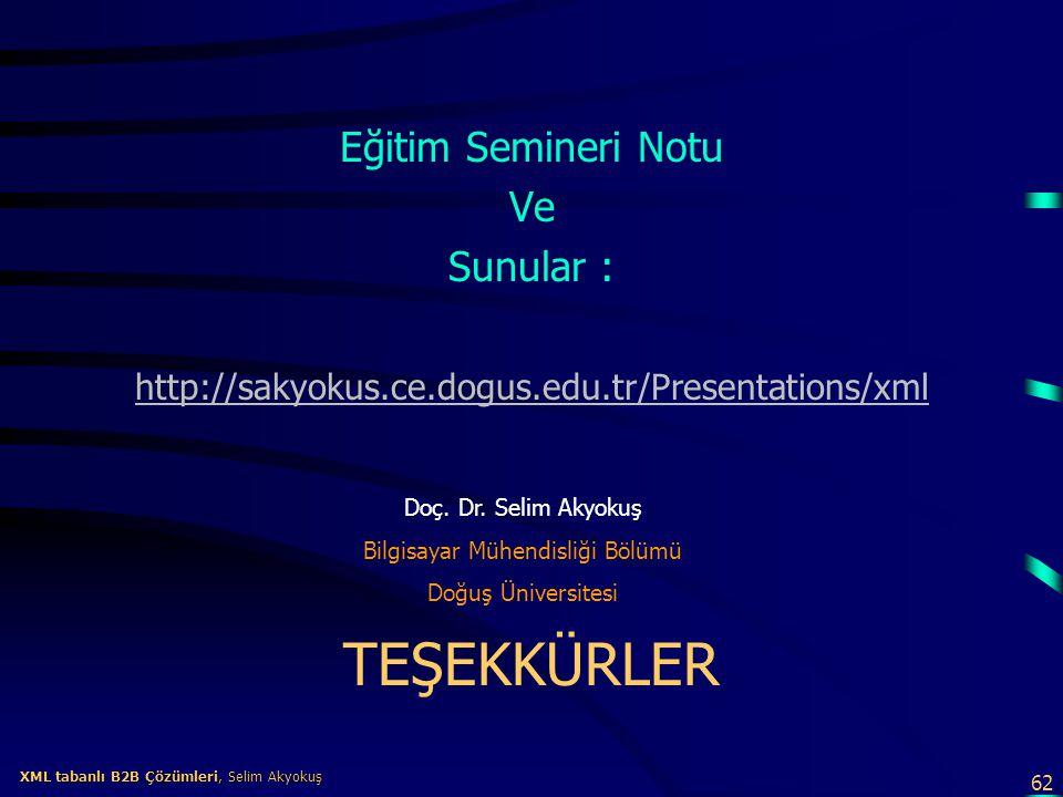62 XML tabanlı B2B Çözümleri, Selim Akyokuş XML tabanlı B2B Çözümleri, Selim Akyokuş Eğitim Semineri Notu Ve Sunular : http://sakyokus.ce.dogus.edu.tr