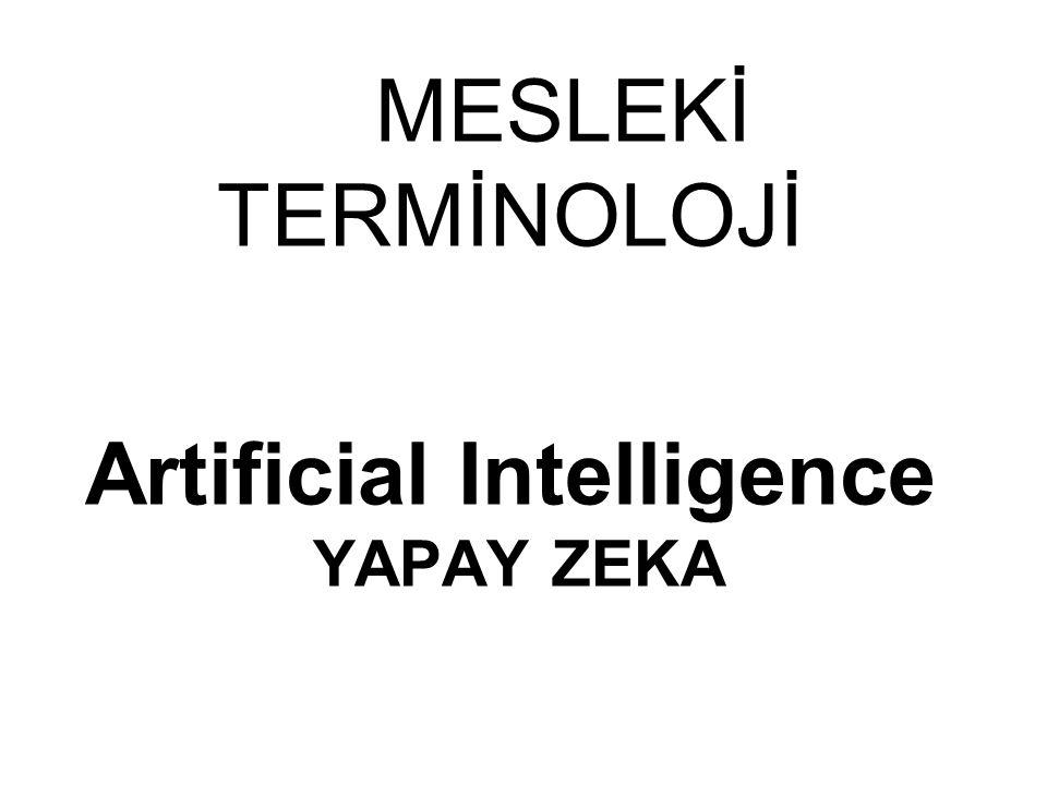 MESLEKİ TERMİNOLOJİ Artificial Intelligence YAPAY ZEKA