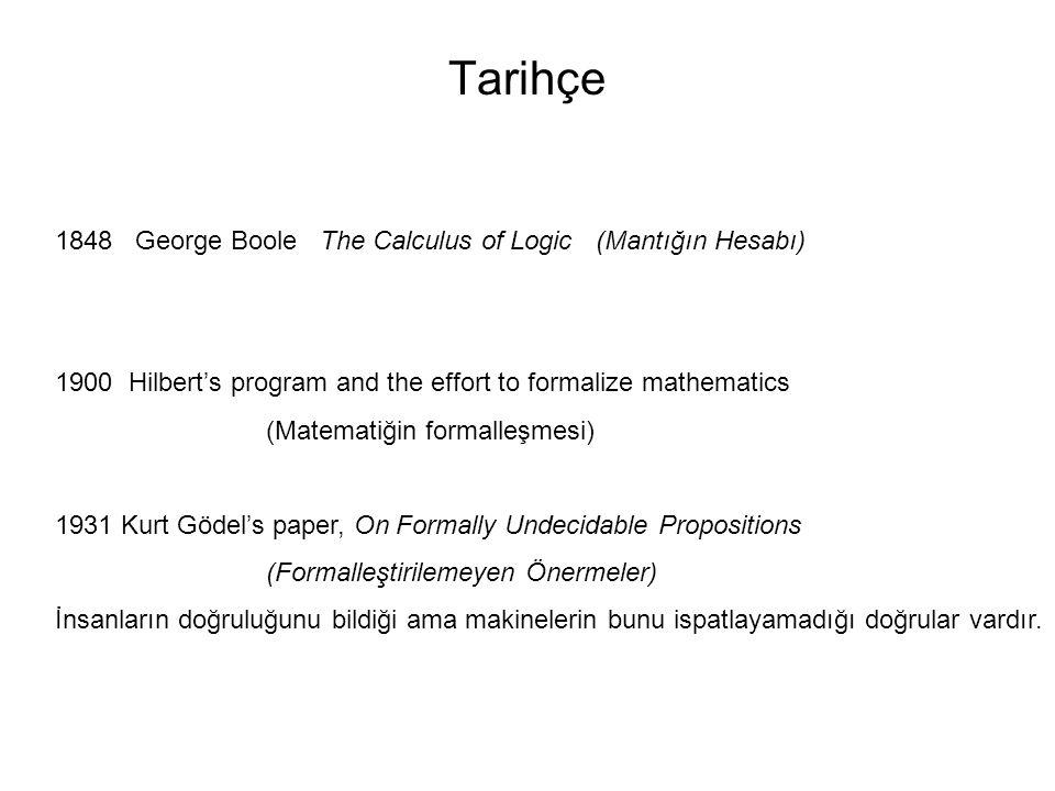 Tarihçe 1848 George Boole The Calculus of Logic (Mantığın Hesabı) 1900 Hilbert's program and the effort to formalize mathematics (Matematiğin formalle