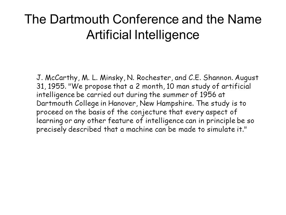 The Dartmouth Conference and the Name Artificial Intelligence J. McCarthy, M. L. Minsky, N. Rochester, and C.E. Shannon. August 31, 1955.