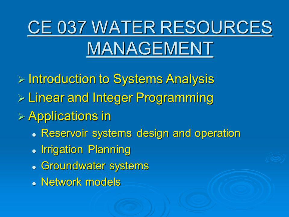 CE 037 WATER RESOURCES MANAGEMENT  Introduction to Systems Analysis  Linear and Integer Programming  Applications in Reservoir systems design and o