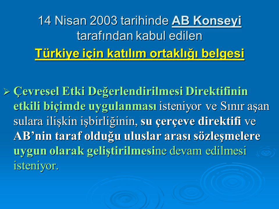 14 Nisan 2003 tarihinde AB Konseyi tarafından kabul edilen Türkiye için katılım ortaklığı belgesi  Çevresel Etki Değerlendirilmesi Direktifinin etkil