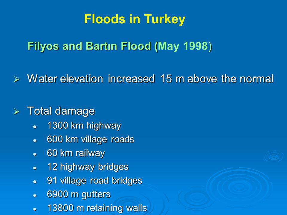 Filyos and Bartın Flood () Filyos and Bartın Flood (May 1998)  Water elevation increased 15 m above the normal  Total damage 1300 km highway 1300 km