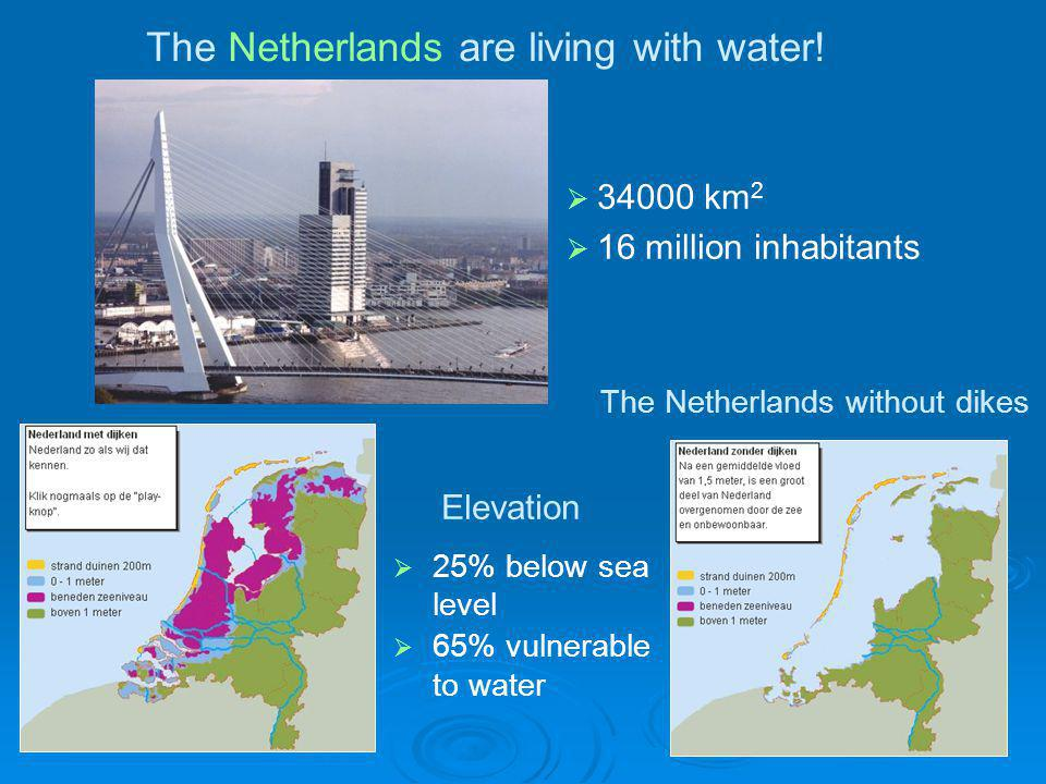 Elevation   25% below sea level   65% vulnerable to water The Netherlands without dikes The Netherlands are living with water!  34000 km 2  16 m