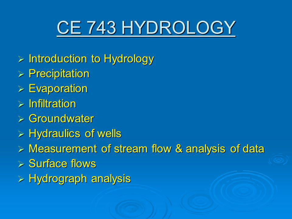 CE 844 WATER SUPPLY AND SANITARY ENGINEERING  Water supply and wastewater removal systems  Quantity calculations of water and wastewater  Flow characteristics  Collection, transfer, accumulation and distribution of surface and subsurface water  Collection of wastewater  Flow in channels  Design of channel systems