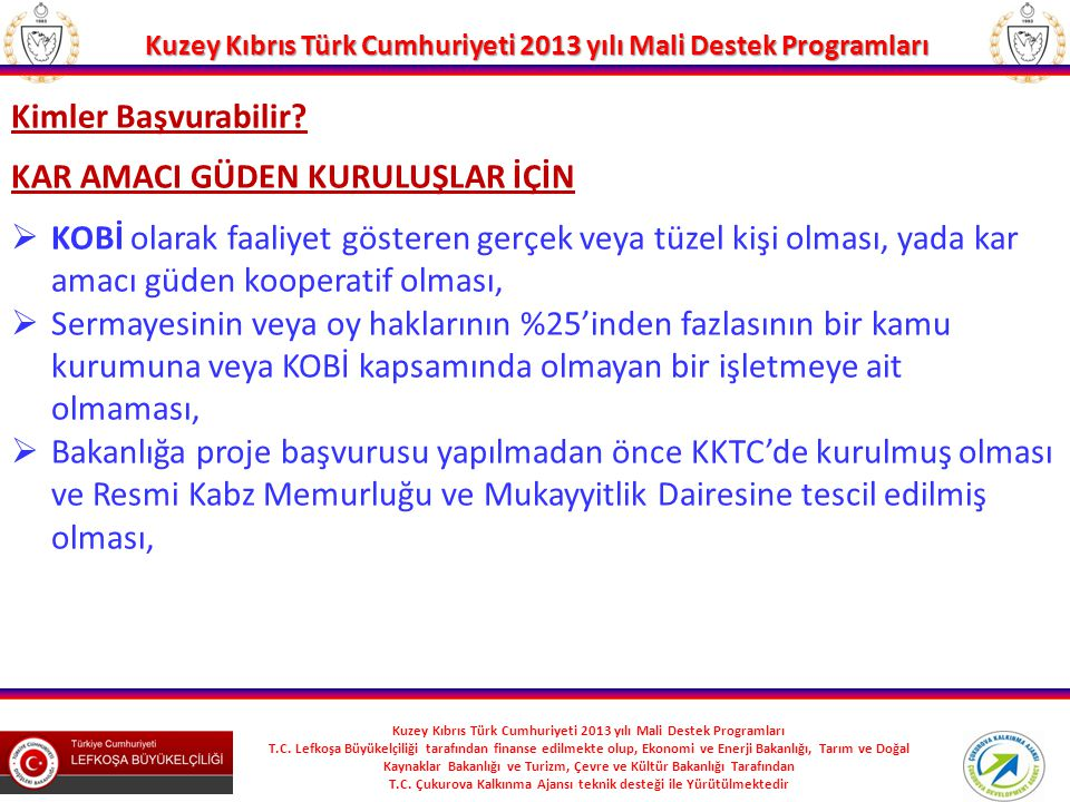 Kuzey Kıbrıs Türk Cumhuriyeti 2013 yılı Mali Destek Programları T.C. Lefkoşa Büyükelçiliği tarafından finanse edilmekte olup, Ekonomi ve Enerji Bakanl