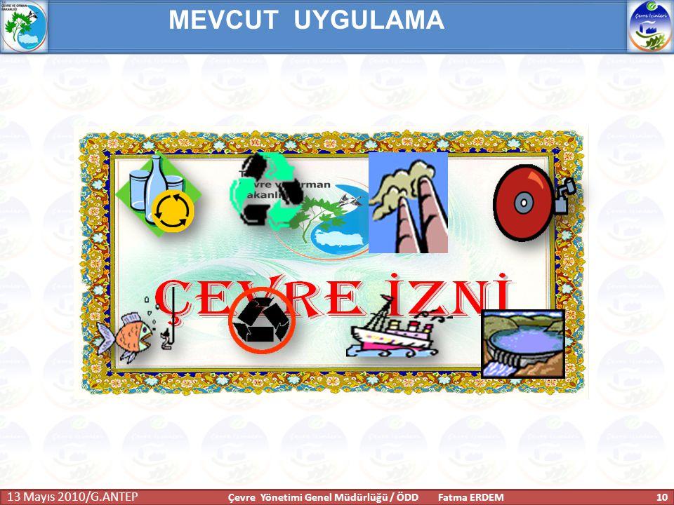 MEVCUT UYGULAMA 13 Mayıs 2010/G.ANTEP 10Çevre Yönetimi Genel Müdürlüğü / ÖDD Fatma ERDEM