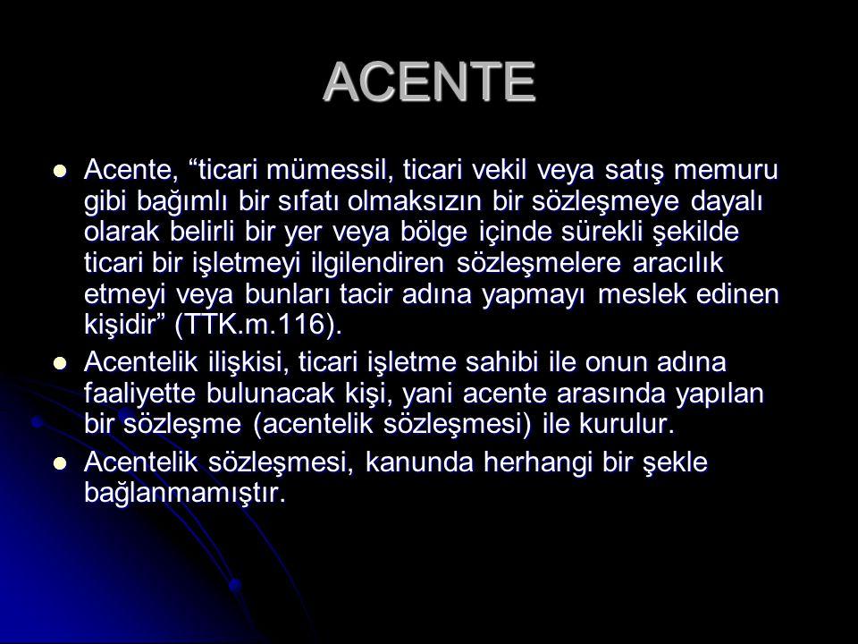 """ACENTE Acente, """"ticari mümessil, ticari vekil veya satış memuru gibi bağımlı bir sıfatı olmaksızın bir sözleşmeye dayalı olarak belirli bir yer veya b"""