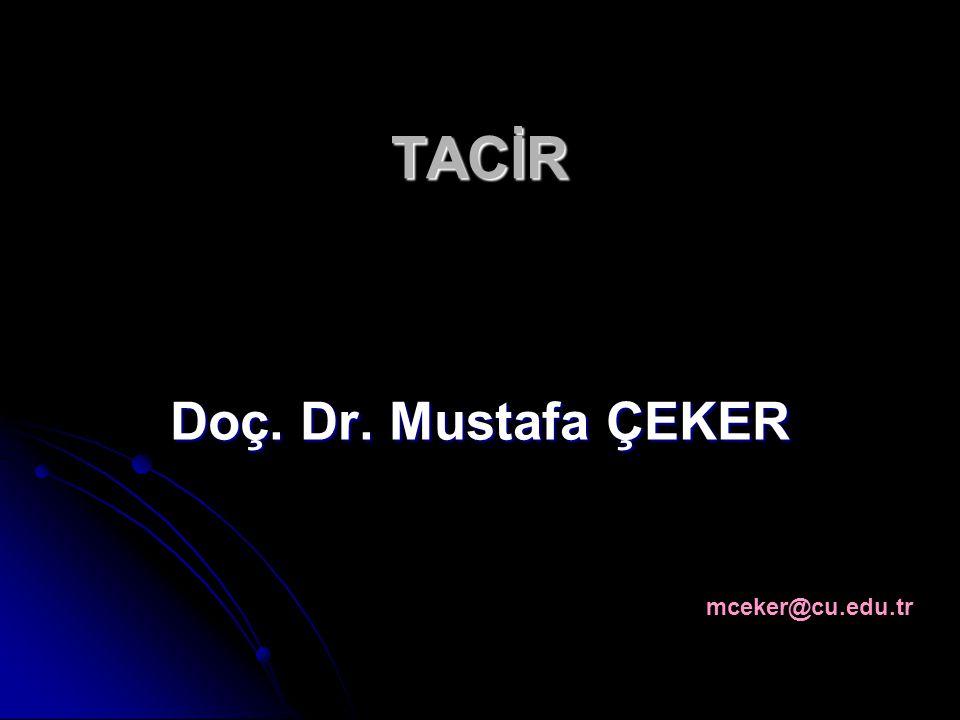 TACİR Doç. Dr. Mustafa ÇEKER mceker@cu.edu.tr