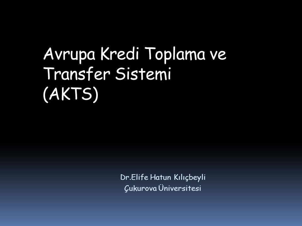 Avrupa Kredi Toplama ve Transfer Sistemi (AKTS) Dr.Elife Hatun Kılıçbeyli Çukurova Üniversitesi