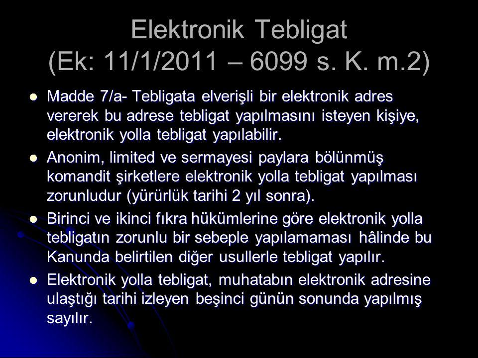 Elektronik Tebligat (Ek: 11/1/2011 – 6099 s. K. m.2) Madde 7/a- Tebligata elverişli bir elektronik adres vererek bu adrese tebligat yapılmasını isteye