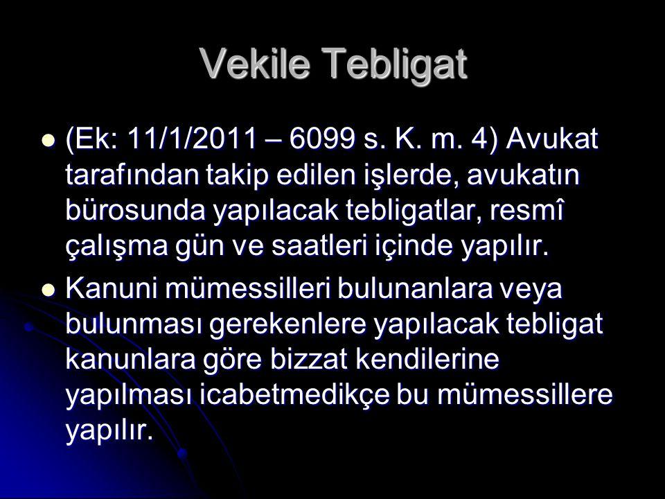 Vekile Tebligat (Ek: 11/1/2011 – 6099 s. K. m. 4) Avukat tarafından takip edilen işlerde, avukatın bürosunda yapılacak tebligatlar, resmî çalışma gün