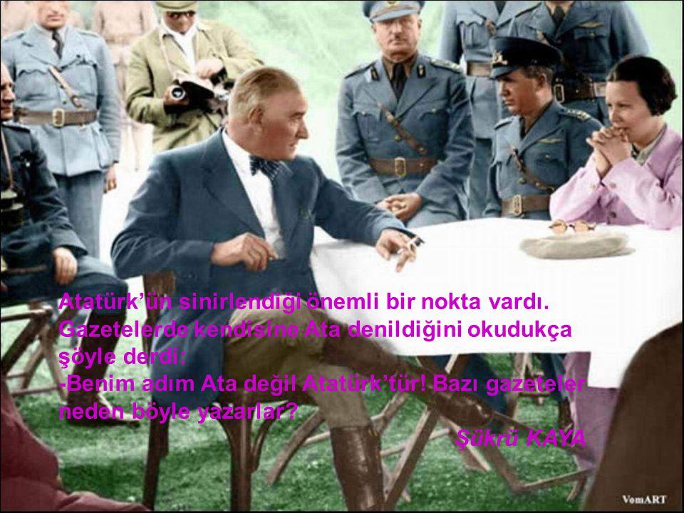 Atatürk'ün sinirlendiği önemli bir nokta vardı.