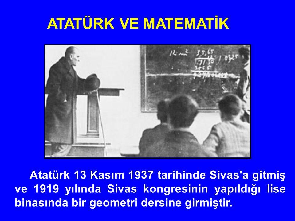 Atatürk 13 Kasım 1937 tarihinde Sivas'a gitmiş ve 1919 yılında Sivas kongresinin yapıldığı lise binasında bir geometri dersine girmiştir. ATATÜRK VE M