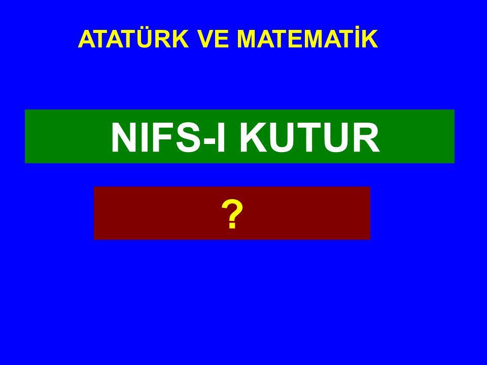 NIFS-I KUTUR ATATÜRK VE MATEMATİK ?