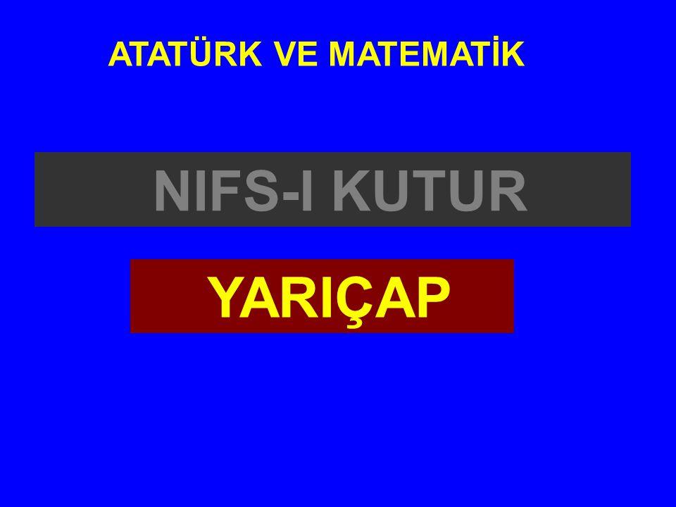NIFS-I KUTUR ATATÜRK VE MATEMATİK YARIÇAP