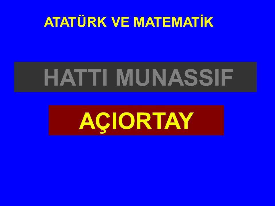 HATTI MUNASSIF ATATÜRK VE MATEMATİK AÇIORTAY