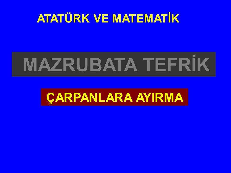 MAZRUBATA TEFRİK ATATÜRK VE MATEMATİK ÇARPANLARA AYIRMA