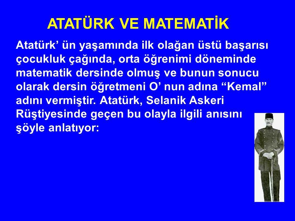 Atatürk' ün yaşamında ilk olağan üstü başarısı çocukluk çağında, orta öğrenimi döneminde matematik dersinde olmuş ve bunun sonucu olarak dersin öğretm