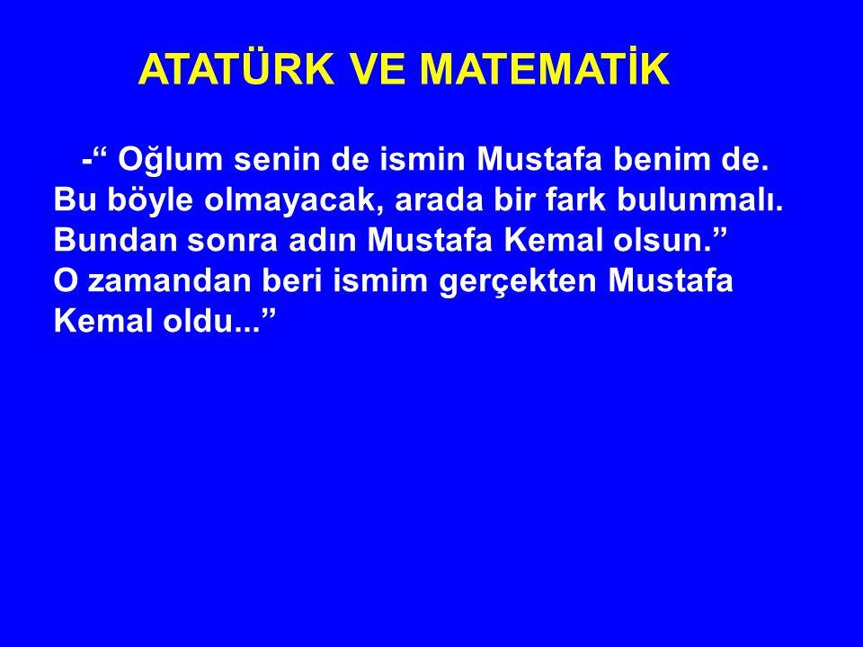 """-"""" Oğlum senin de ismin Mustafa benim de. Bu böyle olmayacak, arada bir fark bulunmalı. Bundan sonra adın Mustafa Kemal olsun."""" O zamandan beri ismim"""