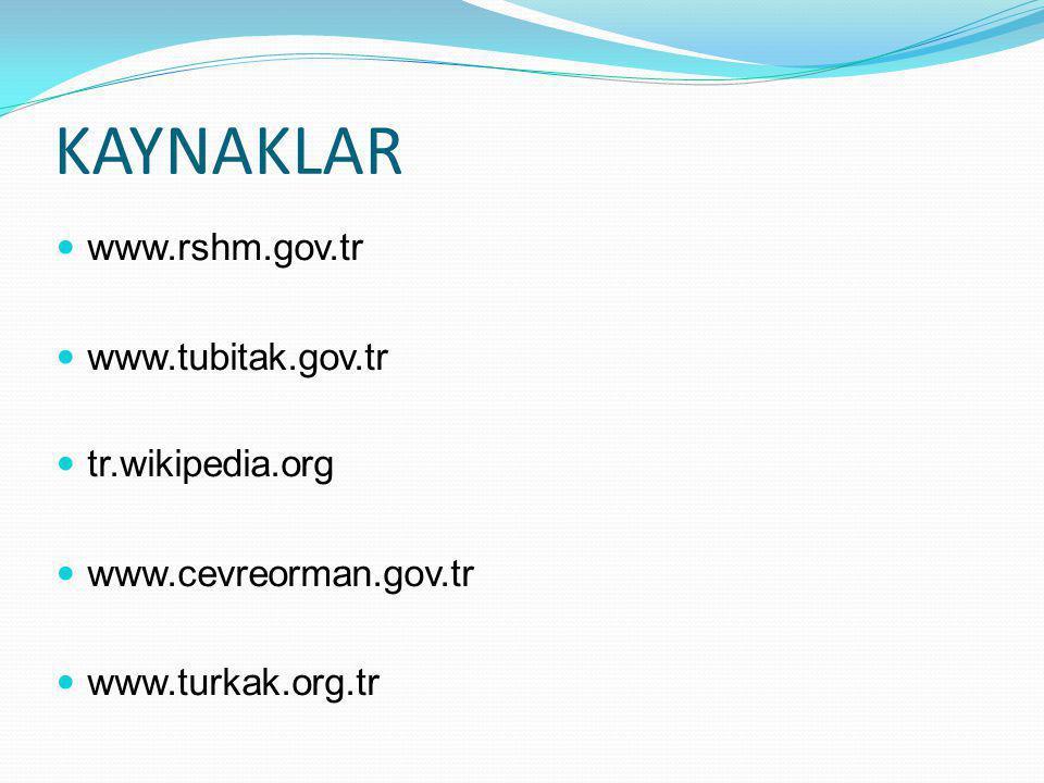 KAYNAKLAR www.rshm.gov.tr www.tubitak.gov.tr tr.wikipedia.org www.cevreorman.gov.tr www.turkak.org.tr
