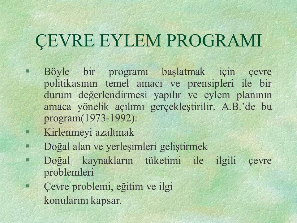 ÇEVRE EYLEM PROGRAMI §Böyle bir programı başlatmak için çevre politikasının temel amacı ve prensipleri ile bir durum değerlendirmesi yapılır ve eylem