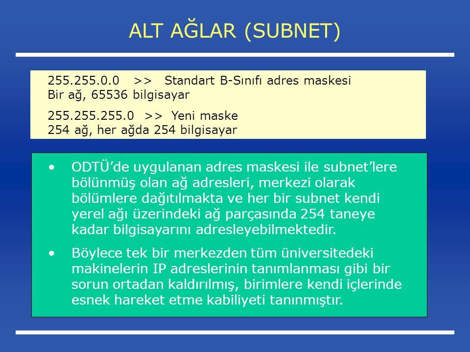 ALT AĞLAR (SUBNET) ODTÜ'de uygulanan adres maskesi ile subnet'lere bölünmüş olan ağ adresleri, merkezi olarak bölümlere dağıtılmakta ve her bir subnet kendi yerel ağı üzerindeki ağ parçasında 254 taneye kadar bilgisayarını adresleyebilmektedir.