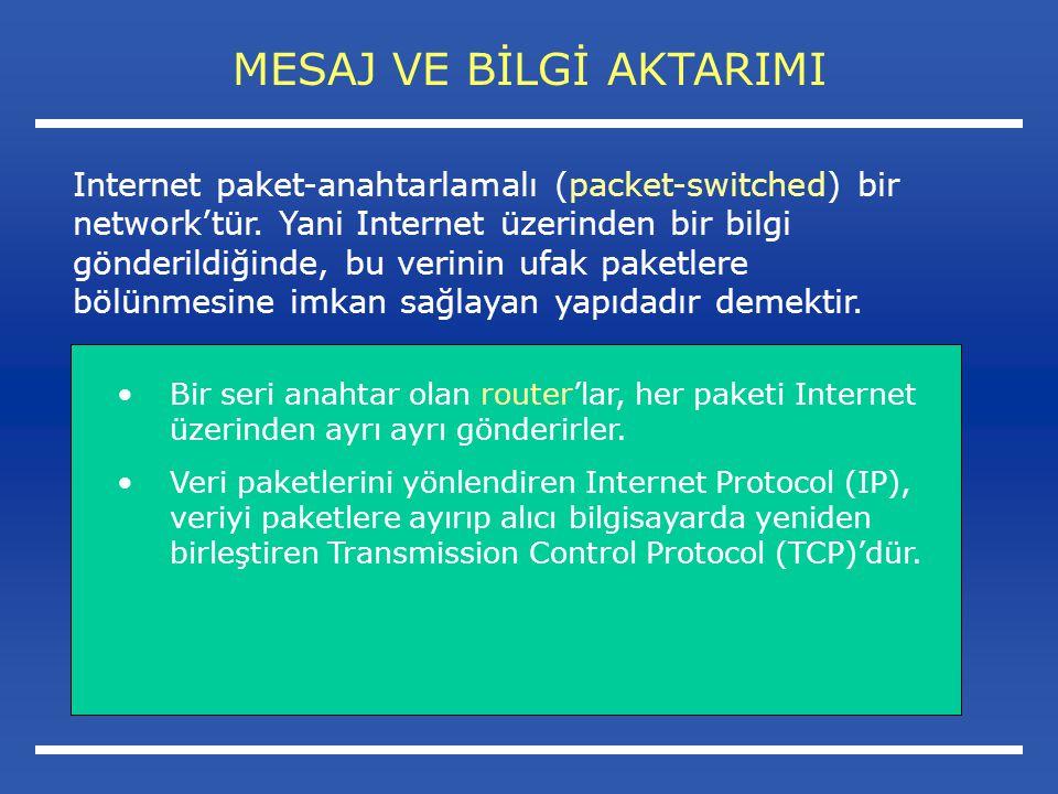 MESAJ VE BİLGİ AKTARIMI Bir seri anahtar olan router'lar, her paketi Internet üzerinden ayrı ayrı gönderirler.