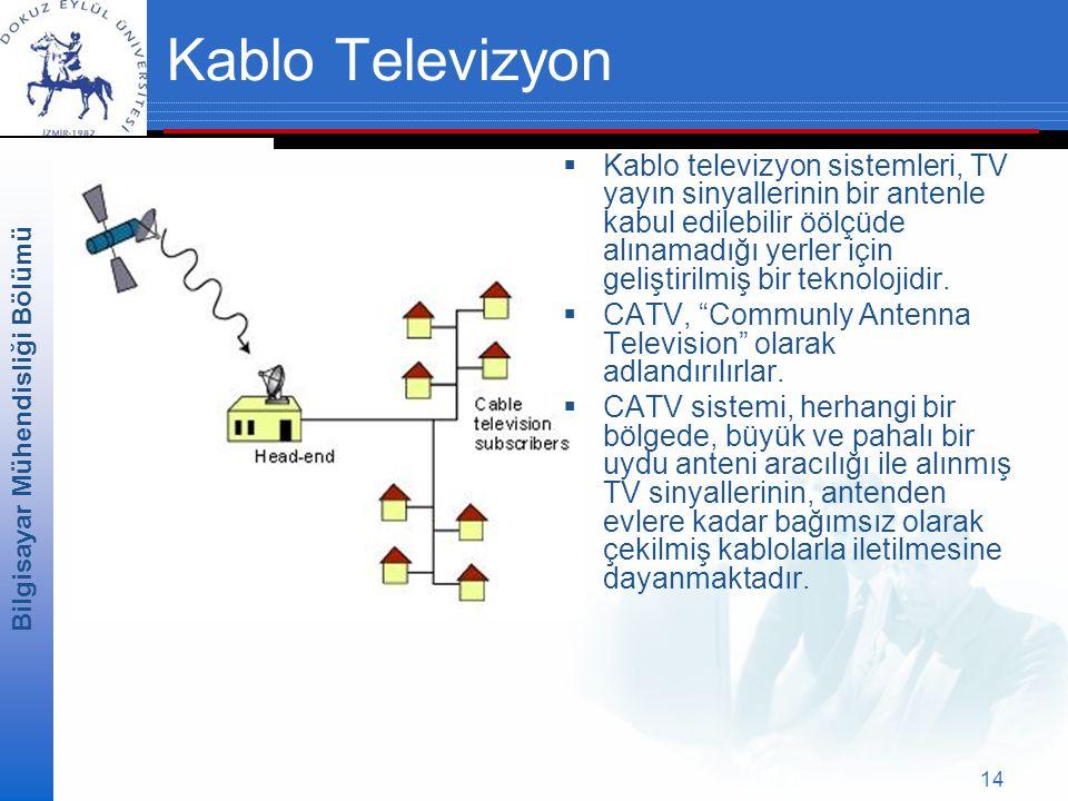 Bilgisayar Mühendisliği Bölümü 14 Kablo Televizyon  Kablo televizyon sistemleri, TV yayın sinyallerinin bir antenle kabul edilebilir öölçüde alınamadığı yerler için geliştirilmiş bir teknolojidir.