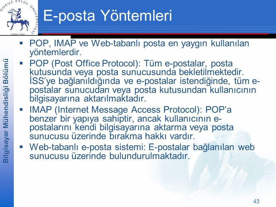 Bilgisayar Mühendisliği Bölümü 43 E-posta Yöntemleri  POP, IMAP ve Web-tabanlı posta en yaygın kullanılan yöntemlerdir.