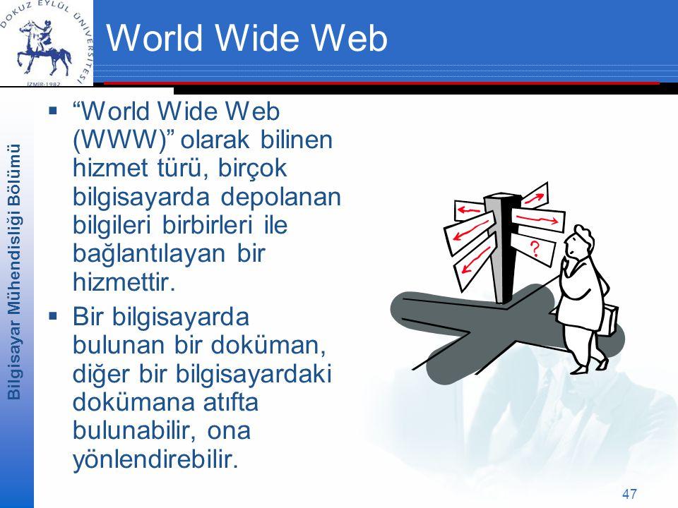 Bilgisayar Mühendisliği Bölümü 47 World Wide Web  World Wide Web (WWW) olarak bilinen hizmet türü, birçok bilgisayarda depolanan bilgileri birbirleri ile bağlantılayan bir hizmettir.