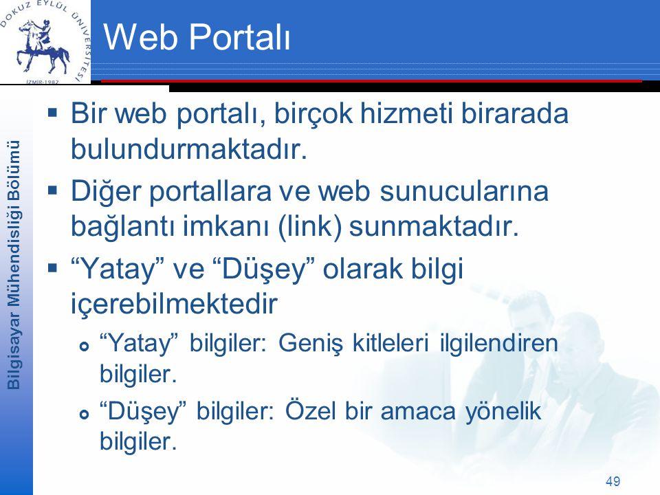 Bilgisayar Mühendisliği Bölümü 49 Web Portalı  Bir web portalı, birçok hizmeti birarada bulundurmaktadır.