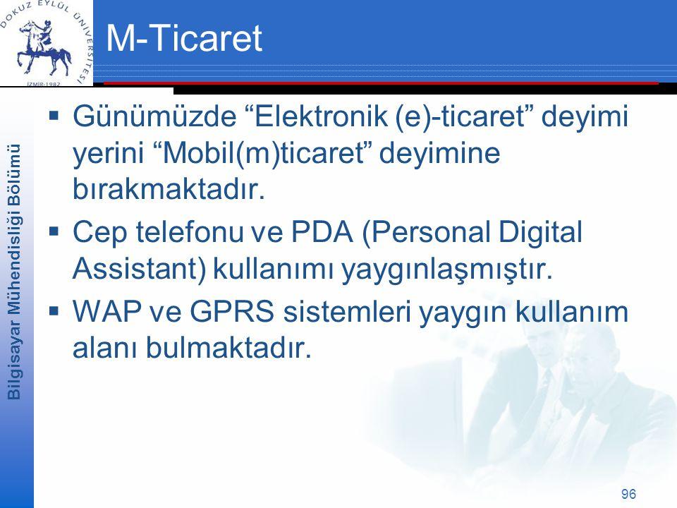 Bilgisayar Mühendisliği Bölümü 96 M-Ticaret  Günümüzde Elektronik (e)-ticaret deyimi yerini Mobil(m)ticaret deyimine bırakmaktadır.