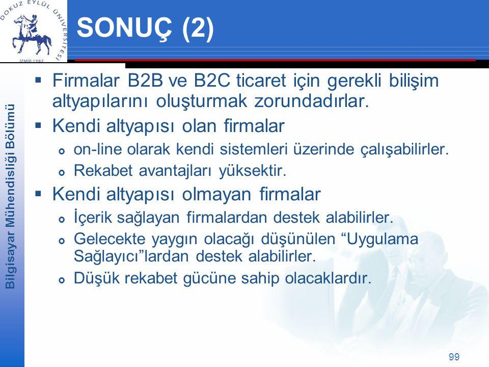 Bilgisayar Mühendisliği Bölümü 99 SONUÇ (2)  Firmalar B2B ve B2C ticaret için gerekli bilişim altyapılarını oluşturmak zorundadırlar.