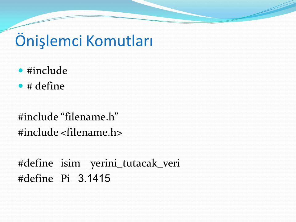 """Önişlemci Komutları #include # define #include """"filename.h"""" #include #define isim yerini_tutacak_veri #define Pi 3.1415"""